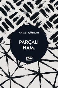Ahmet Güntan'dan Parçalı Ham. özel baskısıyla 160. Kilometre'de, [ PARÇALI ] [ HAM ] Drülütt.'le bir arada.