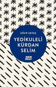 Uğur Aktaş üçüncü kitabı Yedikuleli Kürdan Selim'le 160. Kilometre'de.